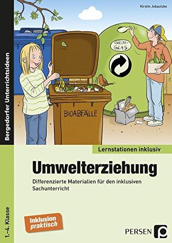 Umwelterziehung: Differenzierte Materialien für den inklusiven Sachunterricht (1. bis 4. Klasse) (Lernstationen inklusiv)