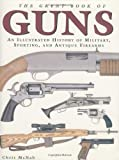 The Great Book of Guns: An Illustrated History of Military, Sporting, and Antique Firearms