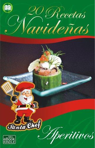 20 RECETAS NAVIDEÑAS - Aperitivos (Colección Santa Chef nº 4) por Mariano Orzola