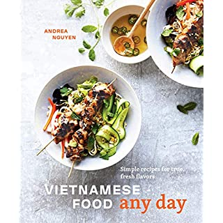 Vietnamese Food Any Day: Simple Recipes for True, Fresh Flavors