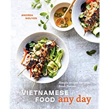Vietnamese Food Any Day: Simple Recipes for True, Fresh Flavors (English Edition)