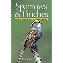 [(Sparrows and Finches of the Great Lakes Region and Eastern North America)] [By (author) Chris G Earley] published on (April, 2003)