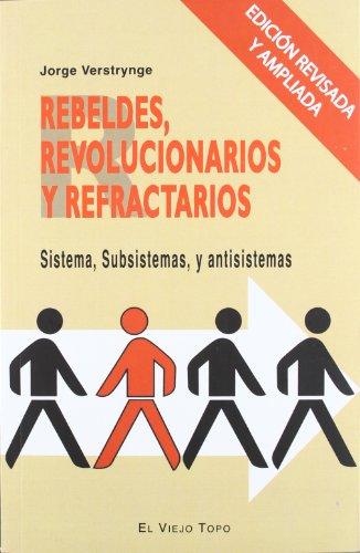 Rebeldes, revolucionarios y refractarios: Sistema, subsistemas y antisistemas (Ensayo)