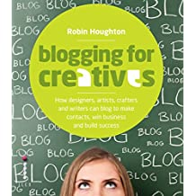 Blogging for Creatives: How Deisgners, Astists, Crafters and Writers can Blog to Make Contacts, Win Business and Build Success