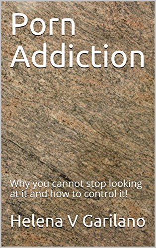 Porn Addiction: Why you cannot stop looking at it and how to control it! (English Edition)