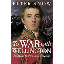 To War with Wellington: From the Peninsula to Waterloo by Peter Snow (2010-09-16)