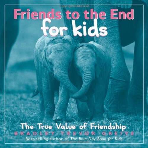 friends-to-the-end-for-kids-the-true-value-of-friendship-by-bradley-trevor-greive-2006-03-01