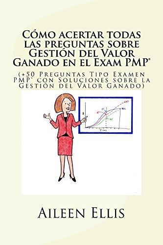 Cómo acertar todas las preguntas sobre Gestión del Valor Ganado en el Examen PMP®: (+50 Preguntas Tipo Examen PMP® con Soluciones sobre la Gestión del ... Simplificada del Examen PMP nº 1) por Aileen Ellis