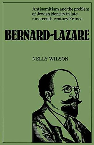 [Bernard-Lazare: Antisemitism and the Problems of Jewish Identity in Late Nineteenth-Century France] (By: Nelly Wilson) [published: July, 2011]