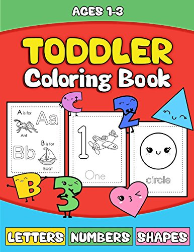Toddler Coloring Book: Letters Numbers Shapes: Preschooler Activity Book for Kids Age 1-3 for Boys andGirls - Fun Early Learning of the Alphabet, Numbers and Shapes por The School of Fun
