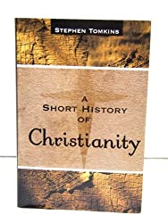 A Short History of Christianity by Stephen Tomkins (2005-08-01)