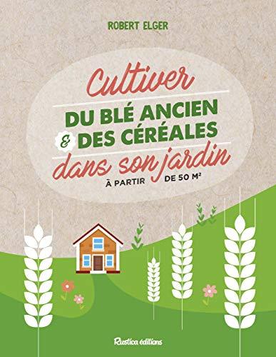 Cultiver du blé ancien et des céréales dans son jardin par Jean Haumesser