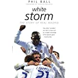 White Storm: The Story of Real Madrid by Phil Ball (2003-09-18)