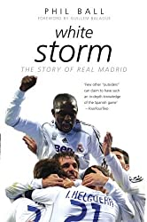 White Storm: The Story of Real Madrid by Phil Ball (2003-09-01)
