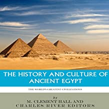 The World's Greatest Civilizations: The History and Culture of Ancient Egypt