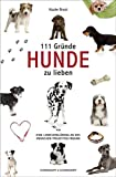 111 Gründe, Hunde zu lieben - Hauke Brost
