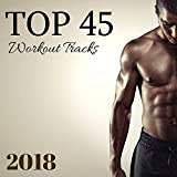 Top 45 Workout Tracks 2018 - Best Motivating Songs for Running, Hard Training and Extreme Workout Session
