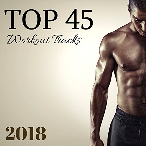 Top 45 Workout Tracks 2018 - Best Motivating Songs for Running, Hard Training and Extreme Workout Session -