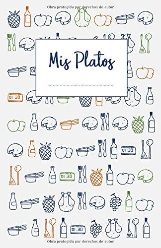 Mis Platos: Libro de recetas en blanco para anotar hasta 120 recetas y notas par Creative Ideas Network