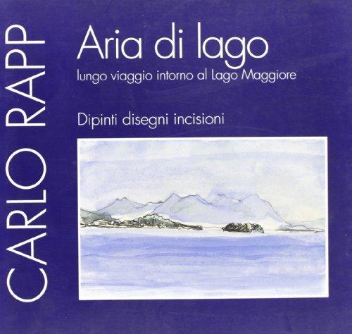 Aria di lago. Lungo viaggio intorno al Lago Maggiore. Dipinti, disegni, incisioni (Artisti di Verbanus) di Rapp, Carlo (2006) Tapa blanda