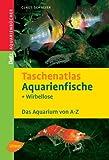 Taschenatlas Aquarienfische und Wirbellose: 255 Arten für das Aquarium