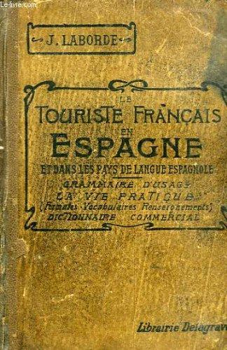 LE TOURISTE FRANCAIS EN ESPAGNE ET DANS LES PAYS DE LANGUE ESPAGNOLE - GRAMMAIRE D'USAGE LA VIE PRATIQUE (FORMULES, VOCABULAIRE, RENSEIGNEMENTS, DICTIONNAIRE COMMERCIAL) par LABORDE J.