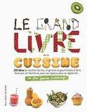 grand livre de la cuisine (Le) : 100 idées de recettes faciles, originales et gourmandes à faire tout seul, en famille ou avec ses copains pour se régaler et... : ne plus jamais s'ennuyer | Nishimura, Aya. Auteur