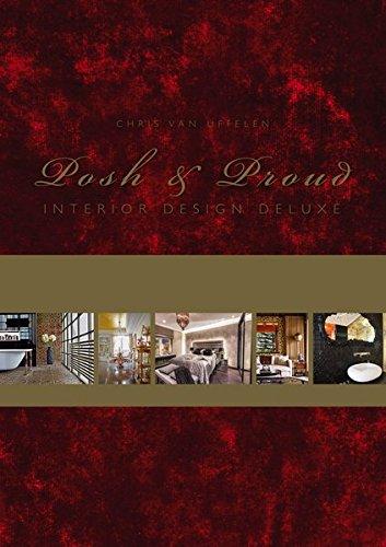 Posh & Proud: Interior Design Deluxe par Chris van Uffelen