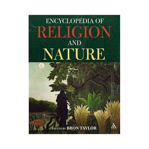 [( Encyclopedia of Religion and Nature )] [by: Bron Taylor] [Sep-2008]