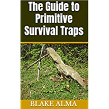 The Guide to Primitive Survival Traps (English Edition)