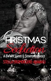 CHRISTMAS Seduction: A BWWM Sweet & Steamy Romance by [Eromonsere-Ajanaku, Stella]