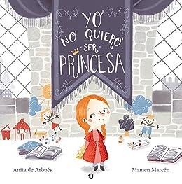 Yo no quiero ser princesa: Cuento infantil sobre la