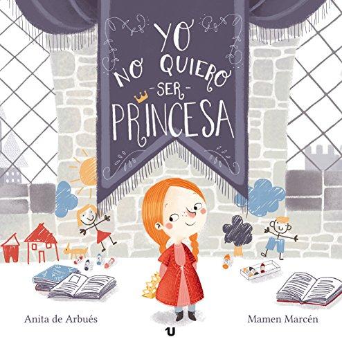 Yo no quiero ser princesa: Cuento infantil sobre la igualdad de género por Anita de Arbués