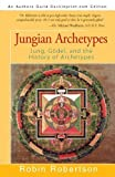 Jungian Archetypes: Jung, Gödel, and the History of Archetypes by Robertson, Robin (2009) Paperback