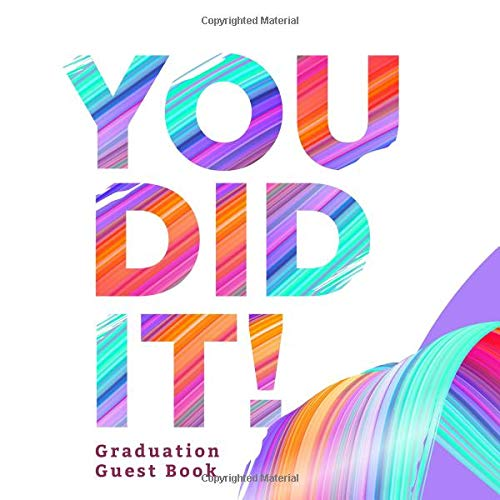 (You Did It Graduation Guest Book: College High School Graduation Party Free Layout Guest Book for Family and Friends to Write-In Notebook Journal, ... More. (Graduation Party Supplies, Band 71))