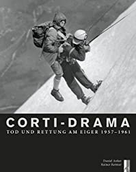 Corti-Drama: Tod und Rettung am Eiger 1957-1961 (Bergdokumente)