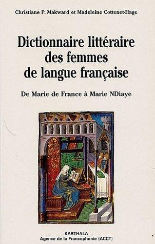 Dictionnaire littéraire des femmes de langue française de Christiane P. Makward (25 février 1997) Broché