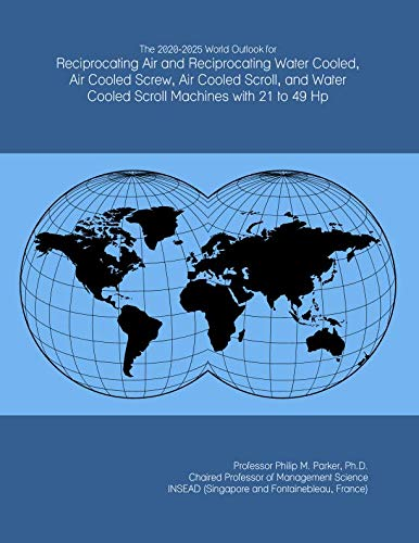 The 2020-2025 World Outlook for Reciprocating Air and Reciprocating Water Cooled, Air Cooled Screw, Air Cooled Scroll, and Water Cooled Scroll Machines with 21 to 49 Hp