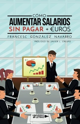 Cómo aumentar salarios sin pagar + €uros