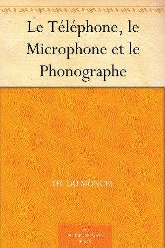 Couverture du livre Le Téléphone, le Microphone et le Phonographe