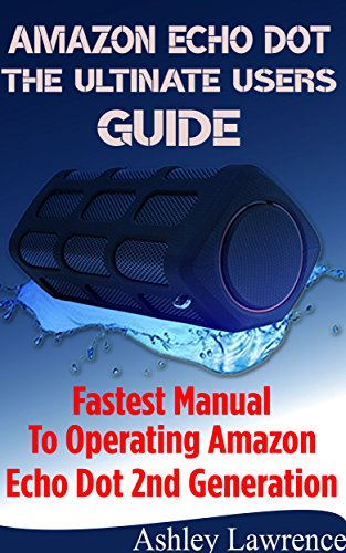 amazon-echo-dot-the-ultimate-users-guide-fastest-manual-to-operating-amazon-echo-dot-2nd-generation