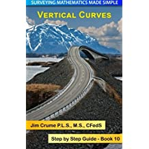 Vertical Curves: Step by Step Guide (Surveying Mathematics Made Simple) (Volume 10) by Jim Crume (2013-11-17)