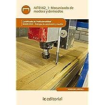 Mecanizado de madera y derivados. mamd0209 - trabajos de carpintería y mueble