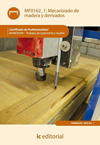 Mecanizado de madera y derivados. mamd0209 - trabajos de carpintería y mueble por Juan Miguel Pascual Cortés