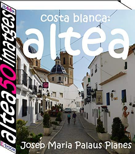 Costa Blanca: Altea (50 imatges) (Catalan Edition) por JOSEP MARIA PALAUS PLANES