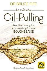 La méthode Oil-Pulling: Pour détoxiner et guérir le corps entier grâce à une bouche saine