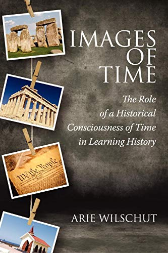 Images of Time: The Role of an Historical Consciousness of Time in Learning History (NA)