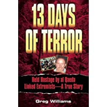13 Days of Terror: Held Hostage by Al-Qaeda Linked Extremists -- A True Story by Greg Williams (2003-06-01)