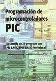 Programación de Microcontroladores PIC: Desarrollo de 30 proyectos con PIC...