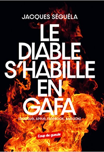 Le diable s'habille en GAFA: Google, Apple, Facebook, Amazon